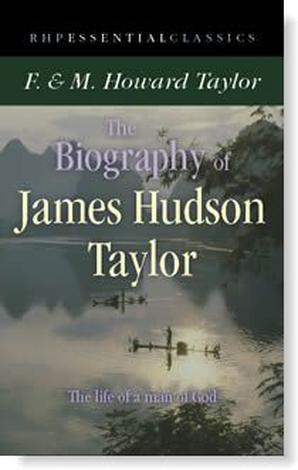 The Biography of James Hudson Taylor by F M Howard Taylor