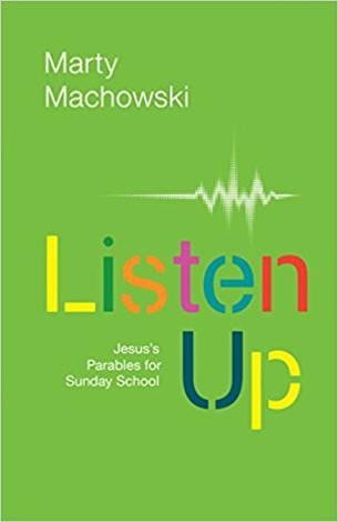 Listen Up: Jesus' Parables for Sunday School Curriculum by Marty Machowski