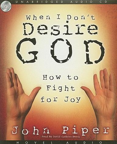When I Don't Desire God [Audio Book] by John Piper