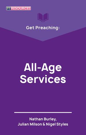 Get Preaching: All–Age Services by Nathan Burley and Julian Milson