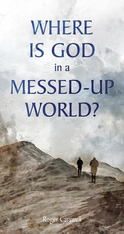 Where is God in a Messed-up World tract by Roger Carswell