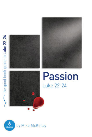 Luke 22–24 passion [Good Book Guide] by Mike McKinley