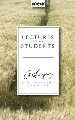 Lectures to My Students by C H Spurgeon