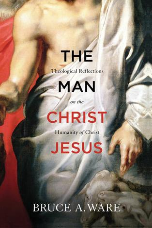 The Man Christ Jesus by Bruce A Ware