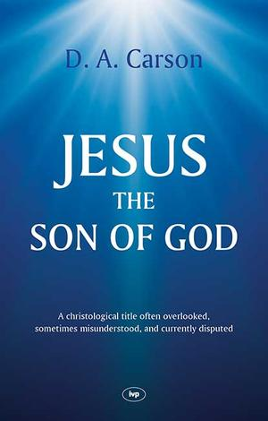 Jesus the Son of God by D A Carson