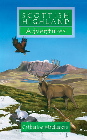 Scottish Highland Adventures by Catherine Mackenzie