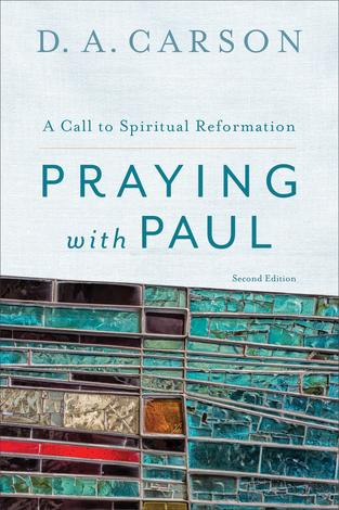 Praying with Paul by D A Carson