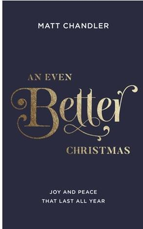 An Even Better Christmas by Matt Chandler