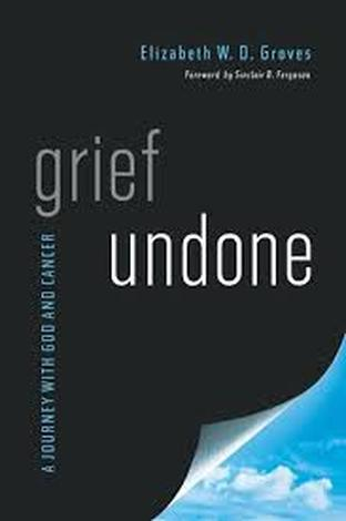 Grief Undone by Elizabeth W D Groves