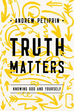 Truth Matters by Andrew Petiprin