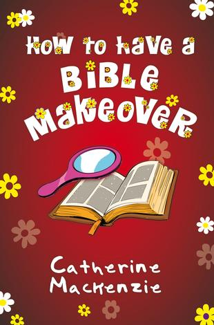 How to Have a Bible Makeover by Catherine Mackenzie