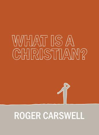 What is a Christian? by Roger Carswell