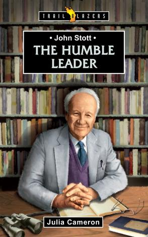 John Stott: The Humble Leader by Julia Cameron