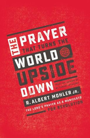 The Prayer That Turns the World Upside Down by Albert Mohler