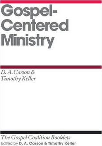 Gospel-Centered Ministry by D A Carson and Timothy Keller