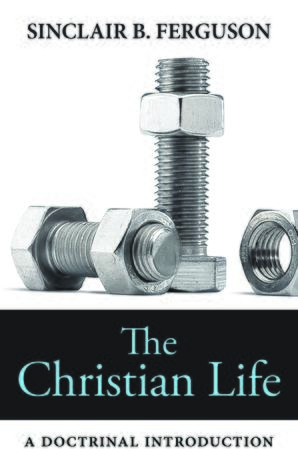 The Christian Life by Sinclair Ferguson