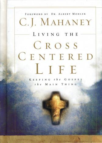 Living the Cross Centered Life by C J Mahaney