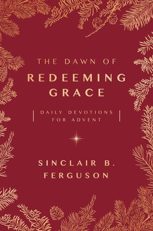 The Dawn of Redeeming Grace by Sinclair Ferguson