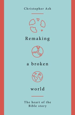 Remaking a Broken World by Christopher Ash