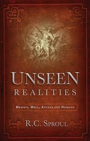 Unseen Realities by R C Sproul