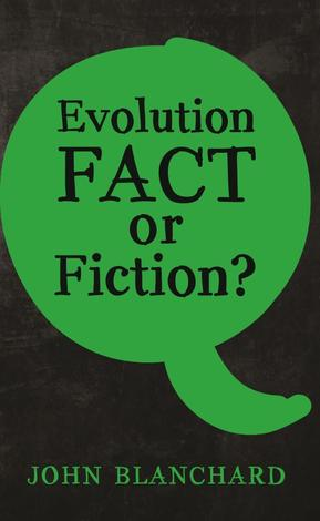 Evolution Fact or Fiction by John Blanchard