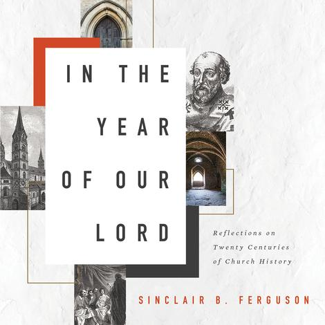 In the Year of Our Lord by Sinclair Ferguson