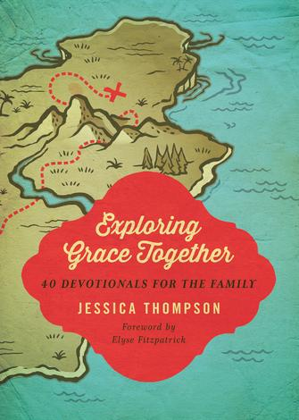 Exploring Grace Together by Jessica Thompson and Elyse Fitzpatrick