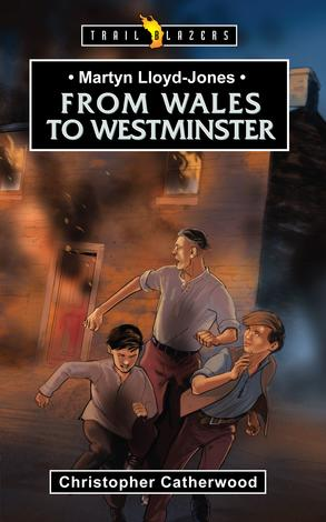 Martin Lloyd Jones: From Wales to Westminster by Christopher Catherwood