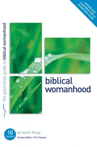Biblical Womanhood [Good Book Guide] by Sarah Young