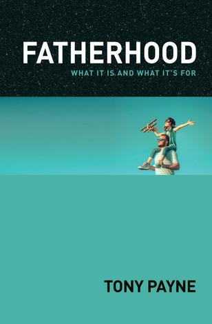 Fatherhood by Tony Payne