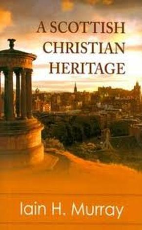 A Scottish Christian Heritage by Iain Murray