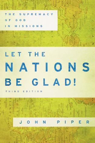 Let the Nations be Glad by John Piper