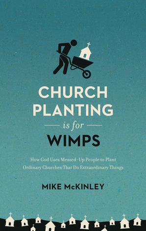 Church Planting Is for Wimps by Mike McKinley