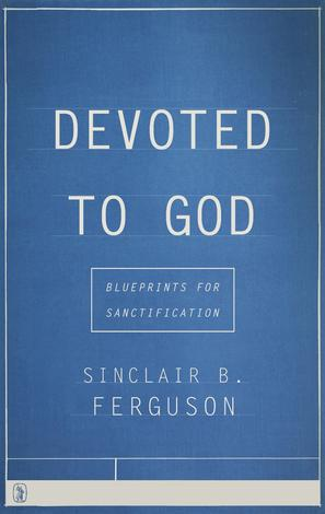 Devoted to God by Sinclair Ferguson