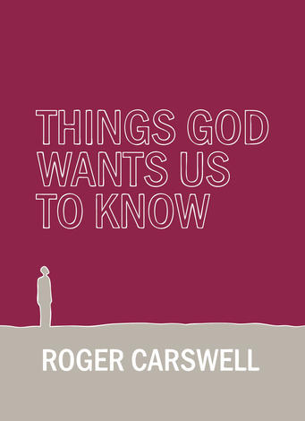 Things God Wants Us To Know by Roger Carswell