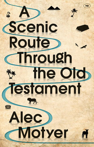A Scenic Route Through the Old Testament by Alec Motyer