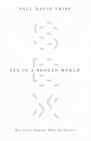 Sex in a Broken World by Paul David Tripp