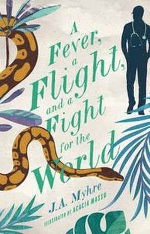 A Fever, a Flight, and a Fight for the World by Jennifer Myhre