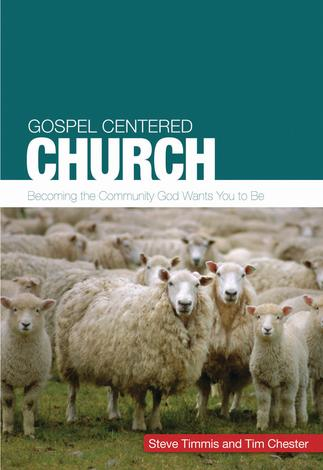 Gospel Centered Church by Steve Timmis and Tim Chester