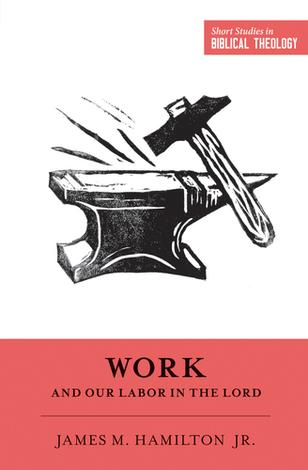 Work and Our Labor in the Lord by James M Hamilton