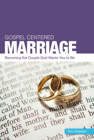 Gospel Centered Marriage by Tim Chester