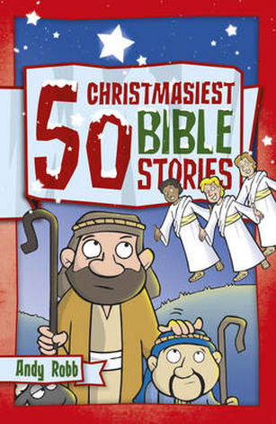 50 Christmasiest Bible Stories by Andy Robb