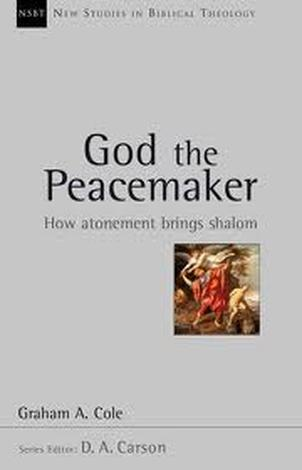 God The Peacemaker by Graham A Cole and D A Carson