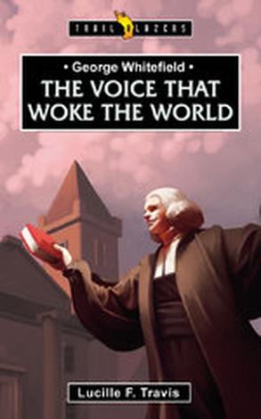 George Whitefield; Voice That Woke The World by Lucille Travis