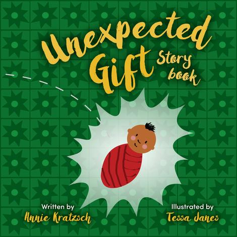 The Unexpected Gift Storybook by Annie Kratzsch and Tessa Janes