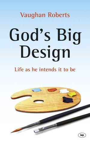 God's Big Design by Vaughan Roberts