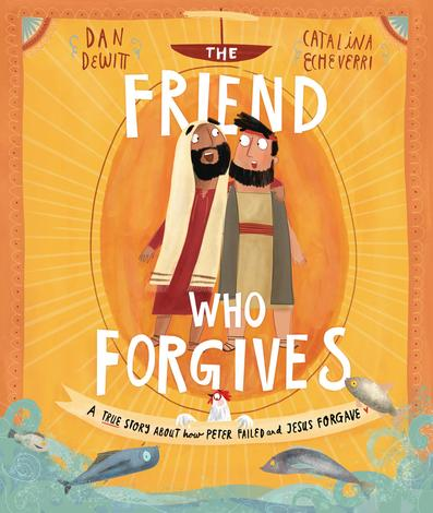 The Friend Who Forgives by Dan DeWitt and Catalina Echeverri