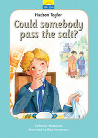 Hudson Taylor: Can Somebody Pass The Salt by Catherine Mackenzie