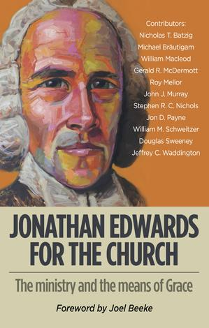 Jonathan Edwards for the Church by William M Schweitzer