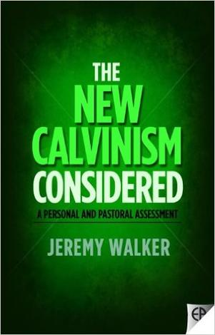 The New Calvanism Considered by Jeremy Walker